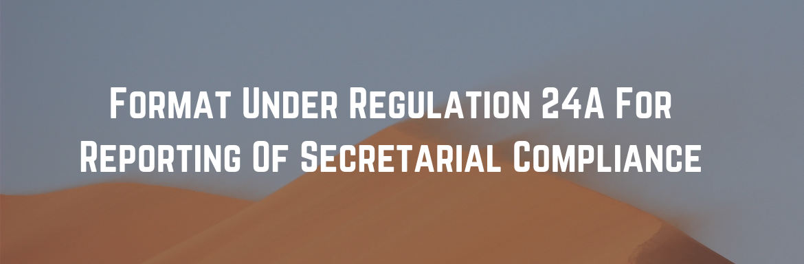 Format Under Regulation 24A For Reporting Of Secretarial Compliance