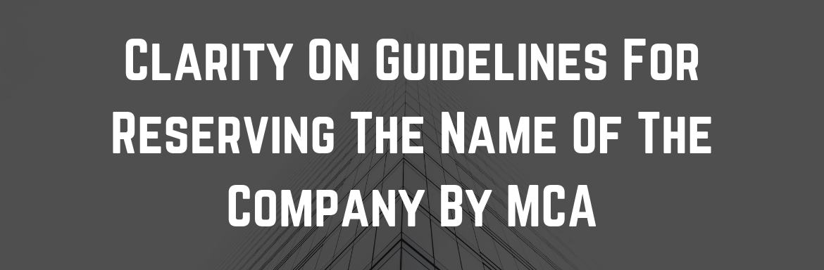 Clarity On Guidelines For Reserving The Name Of The Company By MCA