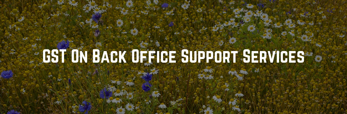 GST On Back Office Support Services