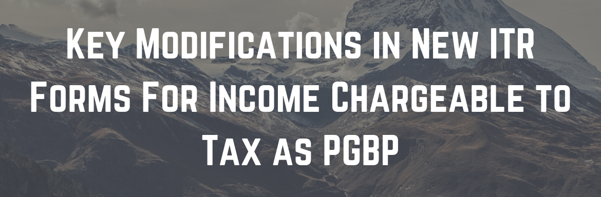 Key Modifications in New ITR Forms For Income Chargeable to Tax as PGBP